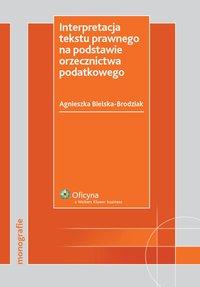 Interpretacja tekstu prawnego na podstawie orzecznictwa podatkowego - Agnieszka Bielska-Brodziak - ebook