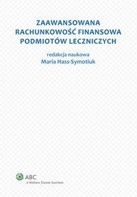 Zaawansowana rachunkowość finansowa podmiotów leczniczych - Maria Hass-Symotiuk - ebook