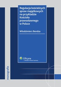Regulacja kościelnych spraw majątkowych na przykładzie Kościoła prawosławnego w Polsce - Włodzimierz Bendza - ebook
