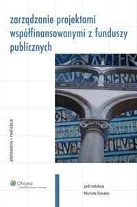 Zarządzanie projektami współfinansowanymi z funduszy publicznych. Planowanie i realizacja - Michał Szwabe - ebook