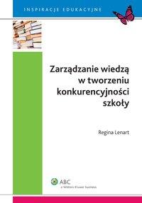 Zarządzanie wiedzą w tworzeniu konkurencyjności szkoły - Regina Lenart - ebook