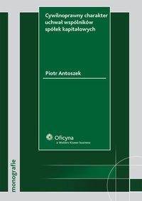 Cywilnoprawny charakter uchwał wspólników spółek kapitałowych - Piotr Antoszek - ebook