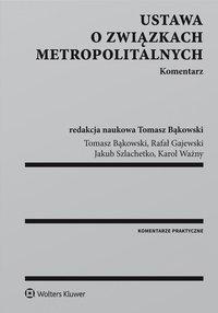 Ustawa o związkach metropolitalnych. Komentarz - Jakub H. Szlachetko - ebook