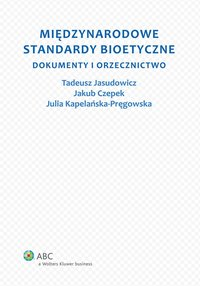 Międzynarodowe standardy bioetyczne. Dokumenty i orzecznictwo