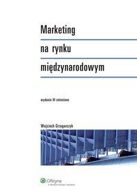 Marketing na rynku międzynarodowym - Wojciech Grzegorczyk - ebook