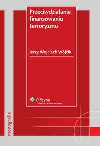 Przeciwdziałanie finansowaniu terroryzmu - Jerzy Wojciech Wójcik - ebook