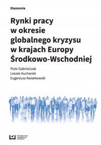 Rynki pracy w okresie globalnego kryzysu w krajach Europy Środkowo-Wschodniej - Piotr Gabrielczak - ebook