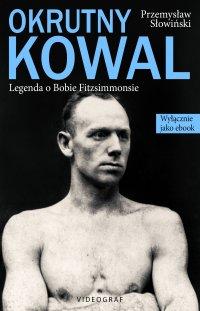 Okrutny Kowal. Legenda o Bobie Fitzsimmonsie