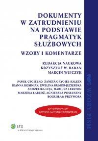 Dokumenty w zatrudnieniu na podstawie pragmatyk służbowych. Wzory i komentarze - Krzysztof Wojciech Baran - ebook