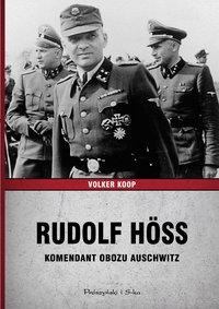 Rudolf Höss. Komendant obozu Auschwitz - Volker Koop - ebook