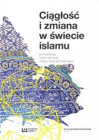 Ciągłość i zmiana w świecie islamu - Izabela Kończak - ebook