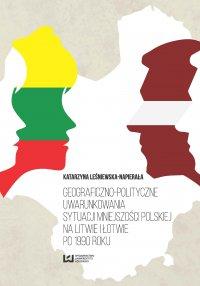 Geograficzno-polityczne uwarunkowania sytuacji mniejszości polskiej na Litwie i Łotwie po 1990 roku