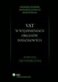 VAT w wyjaśnieniach organów podatkowych. Komentarz. Linie interpretacyjne