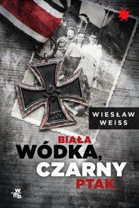 Biała wódka, czarny ptak - Wiesław Weiss - ebook