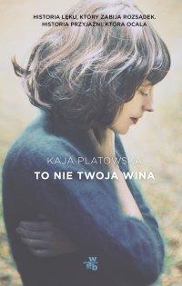 To nie twoja wina - Kaja Platowska - ebook