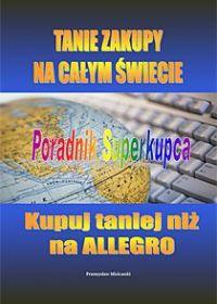Tanie zakupy na całym świecie. Poradnik superkupca - Przemysław Mielcarski - ebook