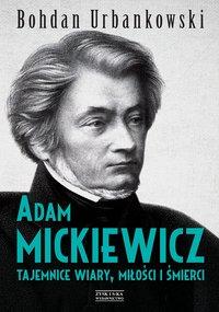 Adam Mickiewicz. Tajemnice wiary, miłości i śmierci