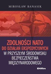 Zdolności NATO do działań ekspedycyjnych w przyszłym środowisku bezpieczeństwa międzynarodowego - Mirosław Banasik - ebook