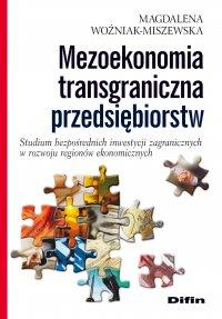 Mezoekonomia transgraniczna przedsiębiorstw. Studium bezpośrednich inwestycji zagranicznych w rozwoju regionów ekonomicznych