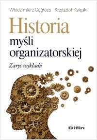 Historia myśli organizatorskiej. Zarys wykładu - Włodzimierz Gogłoza - ebook