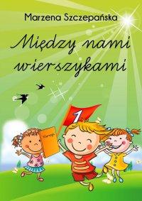Między nami wierszykami - Marzena Szczepańska - ebook