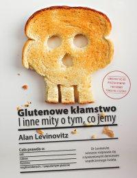 Glutenowe kłamstwo. I inne mity o tym, co jemy - Alan Levinovitz - ebook