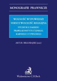 Wolność wypowiedzi versus wolność religijna. Studium z zakresu prawa konstytucyjnego, karnego i cywilnego