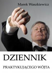 Dziennik praktykującego wójta - Marek Waszkiewicz - ebook