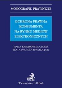 Ochrona prawna konsumenta na rynku mediów elektronicznych - Maria Królikowska-Olczak - ebook