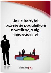 Jakie korzyści przyniesie podatnikom nowelizacja ulgi innowacyjnej - Urszula Płusa-Szpadzik - ebook