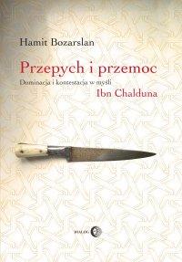 Przepych i przemoc. Dominacja i kontestacja w myśli Ibn Chalduna - Hamit Bozarslan - ebook