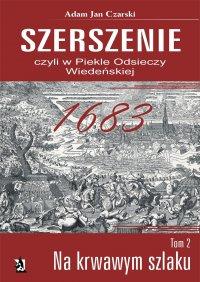 Szerszenie, czyli w piekle Odsieczy Wiedeńskiej. Tom II Na krwawym szlaku - Adam Jan Czarski - ebook