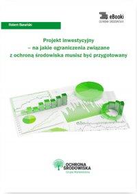 Projekt inwestycyjny – na jakie ograniczenia związane z ochroną środowiska musisz być przygotowany - Robert Barański - ebook