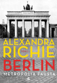 Berlin. Metropolia Fausta. Tom 1 - Alexandra Richie - ebook