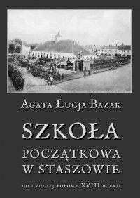 Szkoła początkowa w Staszowie do drugiej połowy XVIII wieku - Agata Łucja Bazak - ebook
