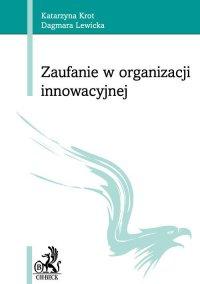 Zaufanie w organizacji innowacyjnej - Katarzyna Krot - ebook