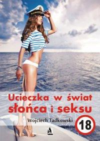 Ucieczka w świat słońca i seksu - Wojciech Tadkowski - ebook