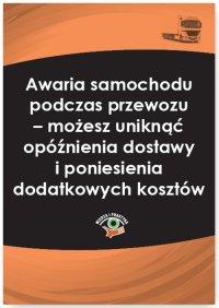 Awaria samochodu podczas przewozu – możesz uniknąć opóźnienia dostawy i poniesienia dodatkowych kosztów - Małgorzata Skonieczna - ebook