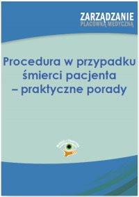 Procedura w przypadku śmierci pacjenta – praktyczne porady