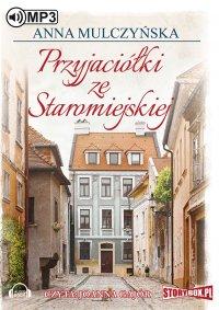 Przyjaciółki ze Staromiejskiej - Anna Mulczyńska - audiobook