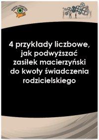 4 przykłady liczbowe, jak podwyższać zasiłek macierzyński do kwoty świadczenia rodzicielskiego - Magdalena Skalska - ebook