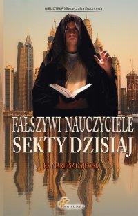 Fałszywi nauczyciele. Sekty dzisiaj - Mariusz Gajewski - ebook