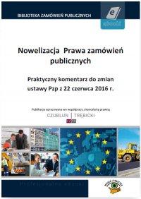 Nowelizacja Prawa zamówień publicznych. Praktyczny komentarz do zmian ustawy Pzp z 22 czerwca 2016 r. - Piotr Trębicki - ebook