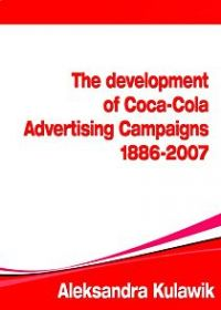 The Development of Coca-Cola Advertising Campaigns (1886 - 2007) - Aleksandra Kulawik - ebook