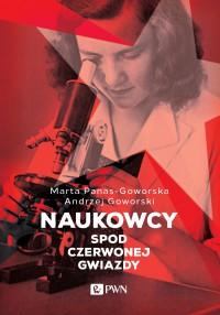 Naukowcy spod czerwonej gwiazdy - Marta Panas-Goworska - ebook