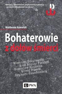 Bohaterowie z dołów śmierci - Waldemar Kowalski - ebook