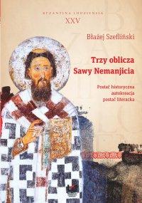 Trzy oblicza Sawy Nemanjicia. Postać historyczna – autokreacja – postać literacka. Byzantina Lodziensia XXV - Błażej Szefliński - ebook