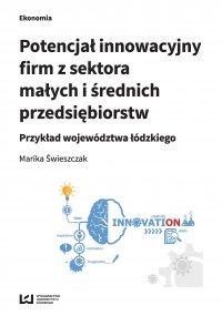 Potencjał innowacyjny firm z sektora małych i średnich przedsiębiorstw. Przykład województwa łódzkiego - Marika Świeszczak - ebook