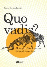 Quo vadis? Henryka Sienkiewicza. Od legendy do arcydzieła - Teresa Świętosławska - ebook