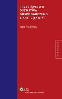 Przestępstwo oszustwa gospodarczego z art. 297 k.k. - Maja Klubińska - ebook
